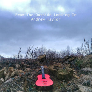 Andrew Taylor - From the Outisde Looking In
