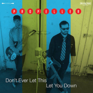 Propeller - Don't Ever Let This Let You Down
